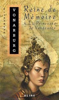 Reine de Mémoire. Volume 4, La princesse de vengeance