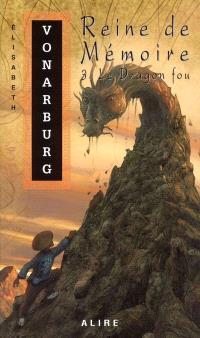Reine de Mémoire. Volume 3, Le dragon fou