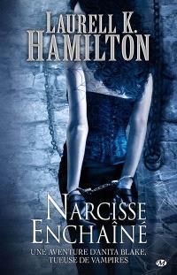 Une aventure d'Anita Blake, tueuse de vampires. Volume 10, Narcisse enchaîné