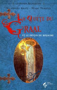 La légende arthurienne. Volume 3, La quête du Graal : et le destin du royaume