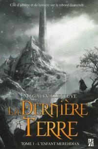 La dernière terre. Volume 1, L'enfant merehdian