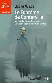 Le fantôme de Canterville; Suivi de Le prince heureux; Suivi de Le géant égoïste : et autres contes