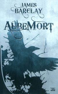 Les chroniques des Ravens. Volume 1, AubeMort