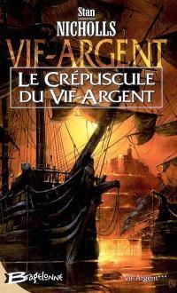 Vif-Argent. Volume 3, Le crépuscule du Vif-Argent
