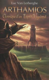 Arthamios. Volume 1, Chronique d'un esprit vagabond