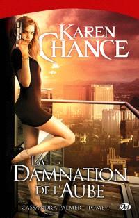 Cassandra Palmer. Volume 4, La damnation de l'aube