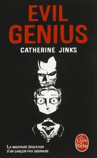 Evil genius : la mauvaise éducation d'un garçon pas ordinaire