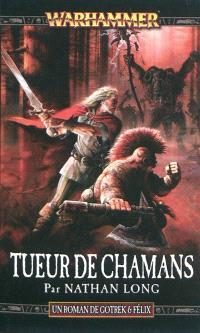 Gotrek et Felix. Volume 11, Tueur de chamans