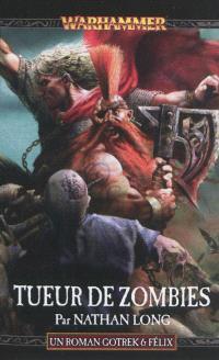 Gotrek et Felix. Volume 12, Tueur de zombies