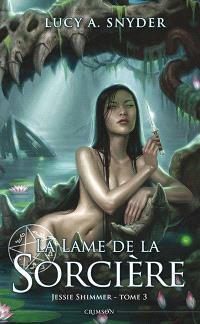 Jessie Shimmer. Volume 3, La lame de la sorcière