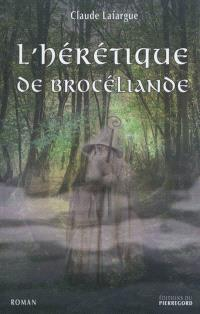 L'hérétique de Brocéliande