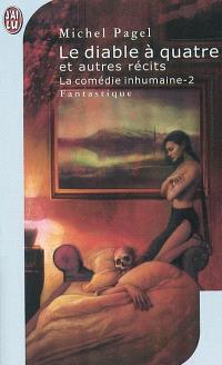 La comédie inhumaine. Volume 2, Le diable à quatre : et autres récits