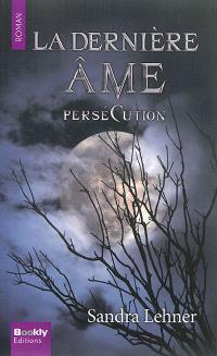 La dernière âme, Persécution