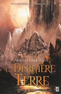 La dernière terre. Volume 2, Des certitudes