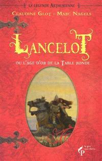 La légende arthurienne. Volume 2, Lancelot ou l'âge d'or de la Table ronde