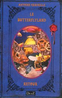 Le Butterflyland. Volume 3, Retour