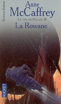Le vol de Pégase. Volume 3, La Rowane