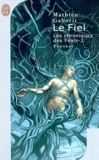 Les chroniques des Féals. Volume 2, Le fiel