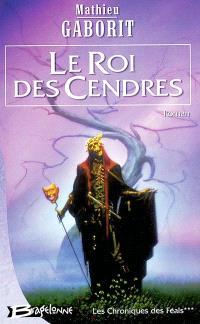 Les chroniques des Féals. Volume 3, Le roi des cendres