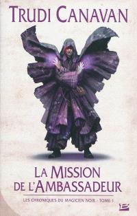 Les chroniques du magicien noir. Volume 1, La mission de l'ambassadeur