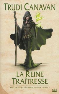 Les chroniques du magicien noir. Volume 3, La reine traîtresse