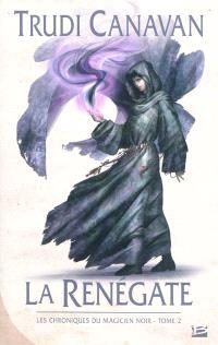 Les chroniques du magicien noir. Volume 2, La renégate