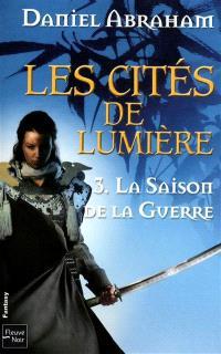 Les cités de lumière. Volume 3, La saison de la guerre