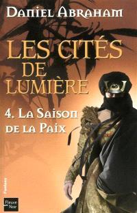 Les cités de lumière. Volume 4, La saison de la paix