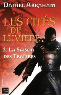 Les cités de lumière. Volume 2, La saison des traîtres