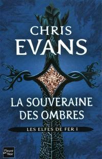 Les Elfes de fer. Volume 1, La souveraine des Ombres