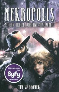 Matthew Richter, détective privé zombie. Volume 1, Nekropolis