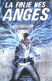 Matthew Swift. Volume 1, La folie des anges ou La résurrection de Matthew Swift