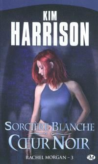 Rachel Morgan. Volume 3, Sorcière blanche, coeur noir