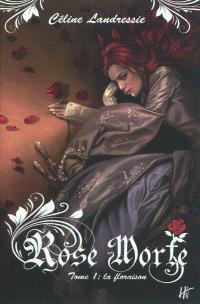 Rose Morte. Volume 1, La floraison