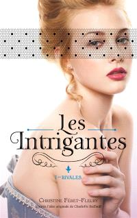 Les intrigantes. Volume 1, Rivales
