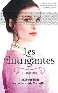 Les intrigantes. Volume 2, Secrètes
