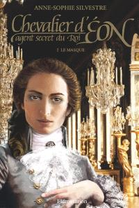 Chevalier d'Eon, agent secret du roi. Volume 1, Le masque