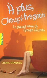 Le journal intime de Georgia Nicolson. Volume 4, A plus, Choupi-Trognon...