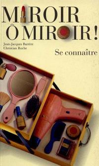 Miroir, ô miroir ! : se connaître