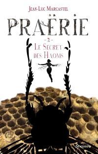 Praërie. Volume 2, Le secret des Haoms