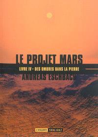 Le projet Mars. Volume 4, Des ombres dans la pierre