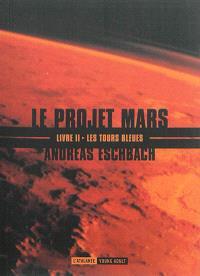 Le projet Mars. Volume 2, Les tours bleues