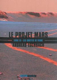 Le projet Mars. Volume 3, Les grottes de verre