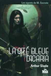 Les agents de M. Socrate. Volume 2, La cité bleue d'Icaria