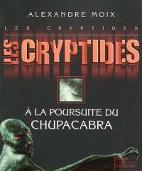 Les Cryptides. Volume 3, A la poursuite du Chupacabra