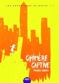 Les arpenteurs de rêves. Volume 1, Chimère captive