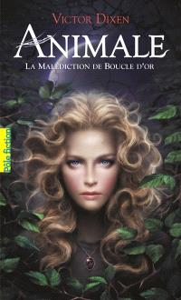Animale. Volume 1, La malédiction de Boucle d'or