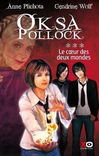 Oksa Pollock. Volume 3, Le coeur des deux mondes