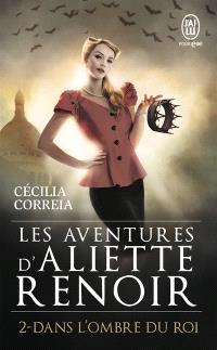 Les aventures d'Aliette Renoir. Volume 2, Dans l'ombre du roi