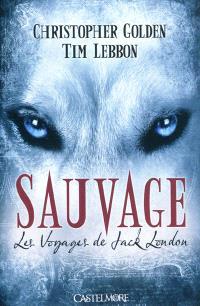 Les voyages de Jack London. Volume 1, Sauvage